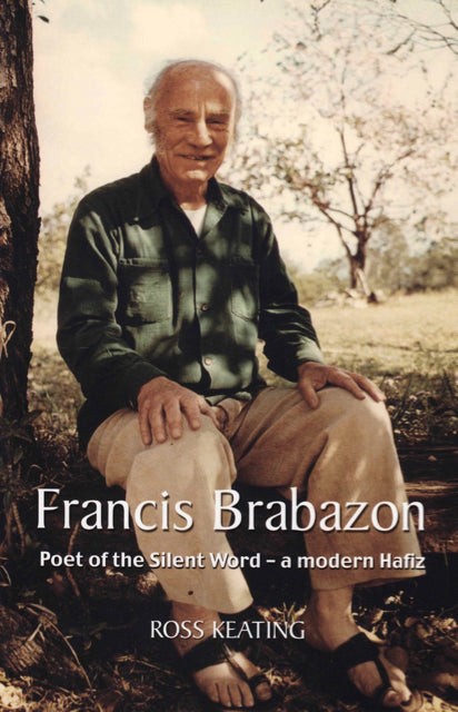 Francis Brabazon - Poet of the Silent Word - A Modern Hafiz by Ross Keating