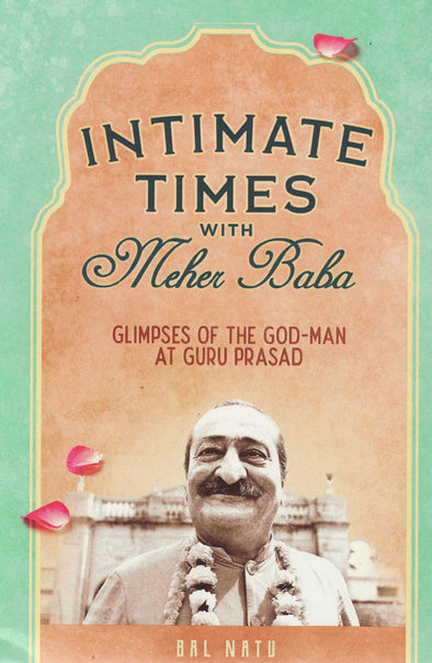Intimate Times With Meher Baba, by Bal Natu