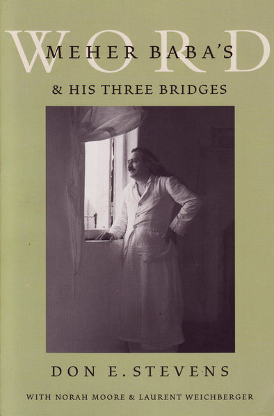 Meher Baba's Word & His Three Bridges by Don Stevens