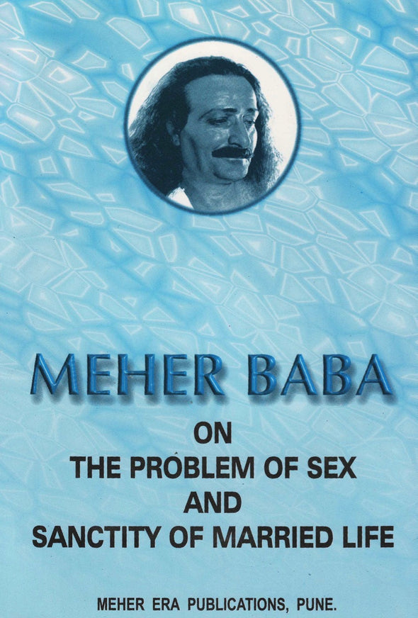 Meher Baba on the Problem of Sex and Sanctity of Married Life