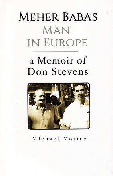 Meher Baba's Man in Europe: A Memoir of Don Stevens by Michael Morice