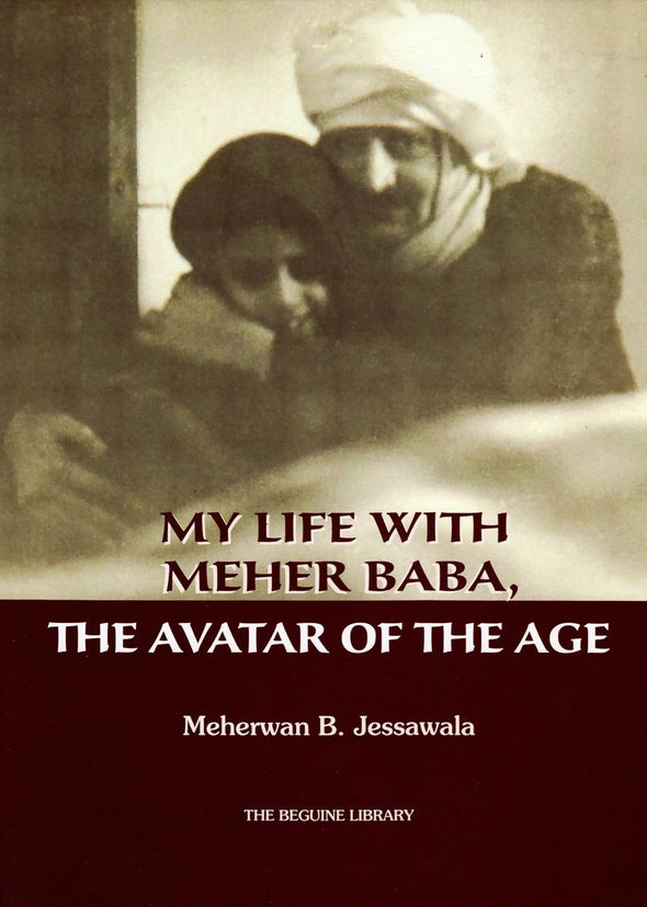 My Life With Meher Baba, The Avatar of the Age, by Meherwan Jessawala