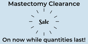 Mastectomy Clearance Sale!