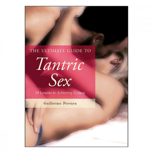 Ultimate Guide To Tantric Sex - 19 Lessons To Achieving Ecstasy