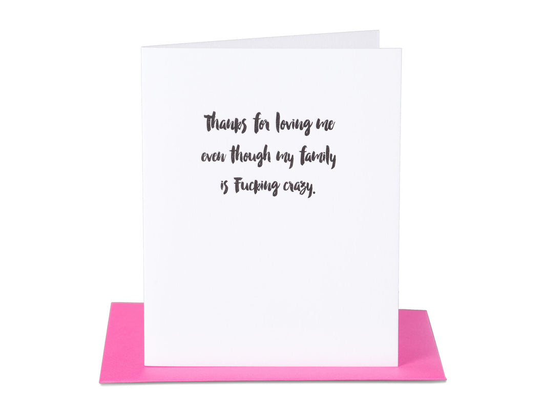Thanks for Loving Me Even Though my Family is Fucking Crazy Card
