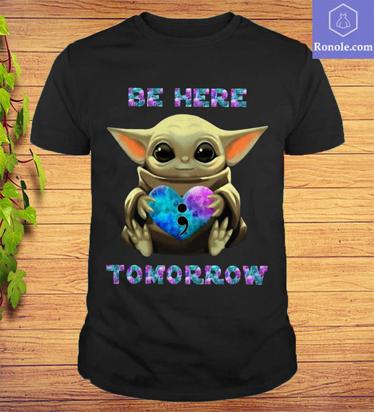 Baby Yoda Hug Suicide Awareness Be Here Tomorrow T-Shirt - Teetaho