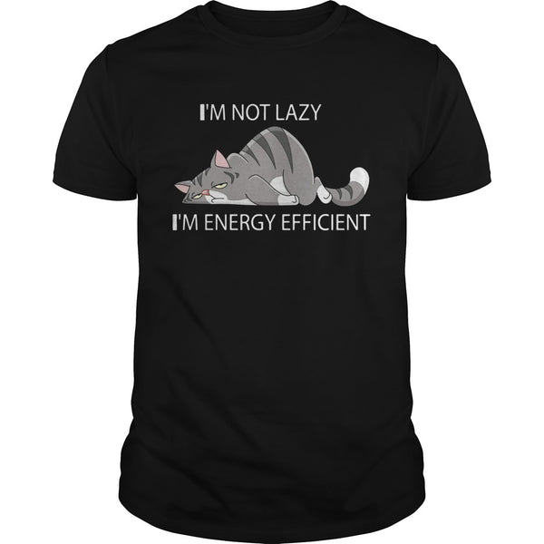 Cat Im Not Lazy Im Energy Efficient T Shirt