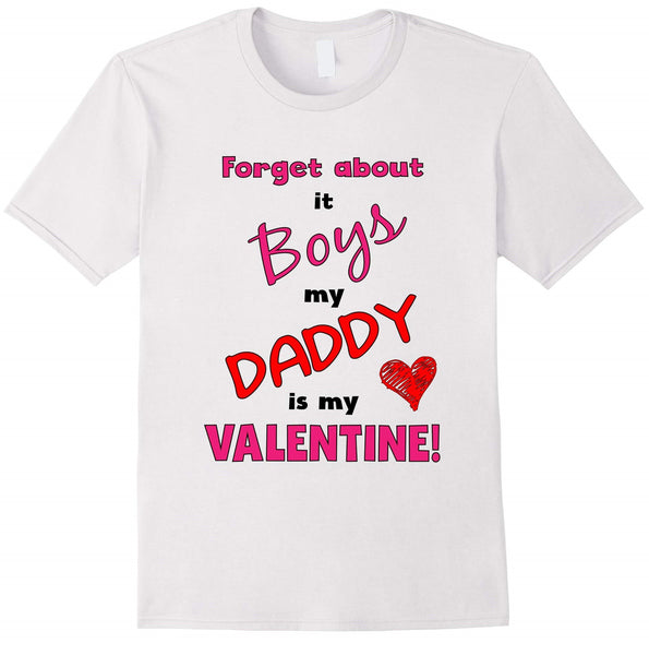 Cute Forget About it Boys My Daddy is My Valentine T-Shirt - Teetaho