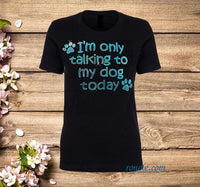 Dog Shirt for Women Only Talking to My Dog Today Funny Cool T-Shirts - Teetaho