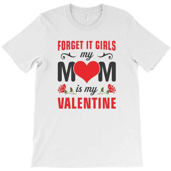 Forget It Girls My Mom Is My Valentine T-Shirt - Teetaho