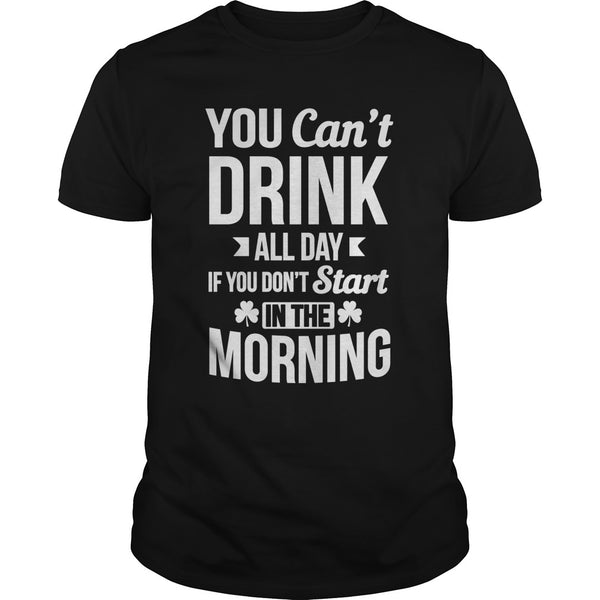 Funny St Patricks Drink All Day Start In The Morning T-shirt