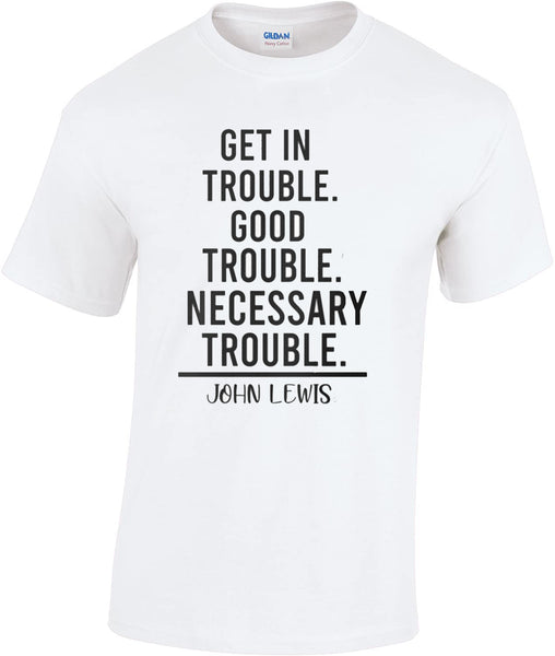 Get in Trouble Good Trouble Necessary Trouble T-shirt