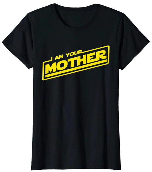 I Am Your Mother Funny T-Shirt - Teetaho