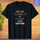 I Don't Need Google My Mother Knows Everything Funny T-Shirts - Teetaho