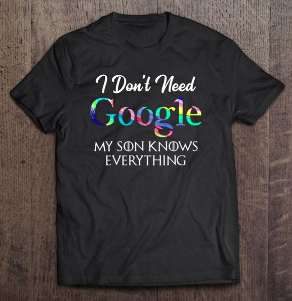 I Don���t Need Google My Son Knows Everything Funny Mother Gift T-Shirt - Teetaho