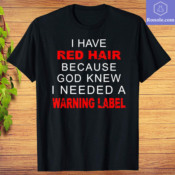 I Have Red Hair Because God Knew I Needed a Warning Label T-shirt - Teetaho