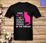 I Hug My Cats So I Don't Punch People In The Throat Gift T-Shirt - Teetaho