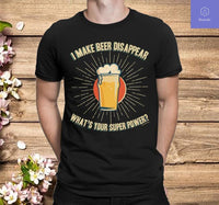 I MAKE BEER DISAPPEAR WHATS YOUR SUPERPOWER Mens Funny T-Shirt - Teetaho