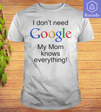 I dont need Google My Mom knows everything Funny T-shirt - Teetaho