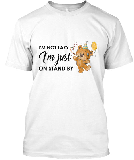 I'm Not Lazy I'm Just On Standby T Shirt