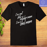 Im Not a Regular Mom Im a Cool Mom Shirt Awesome Mom T-shirt - Teetaho