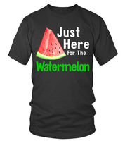 Just Here for the Watermelon T shirt