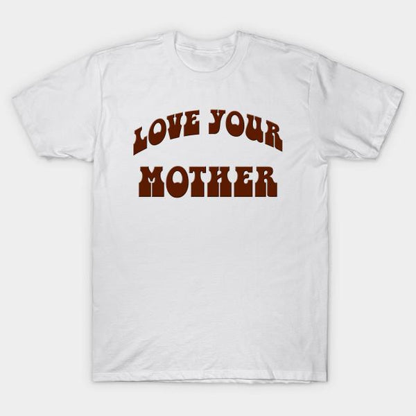 Love Your Mother T-Shirt - Teetaho