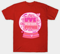 Love Is in Your Future Gift for Valentine's Day T-shirt - Teetaho