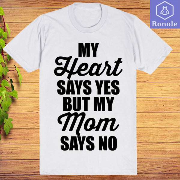 My Heart Says Yes But My Mom Says No Funny T-Shirt - Teetaho