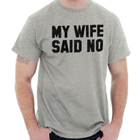 My Wife Said No Funny Valentines Day Married T-Shirts - Teetaho
