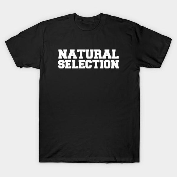 Natural Selection T-Shirts Men Women All Size - Teetaho