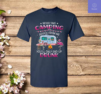Never Take Camping Advice From Me You'll Only End Up Drunk T-Shirt - Teetaho