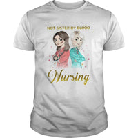 Not Sister By Blood But Sister By Nursing T shirt