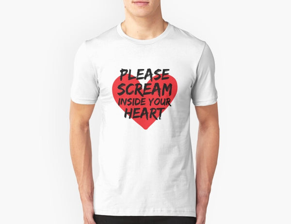 Please Scream Inside Your Heart Funny T shirt