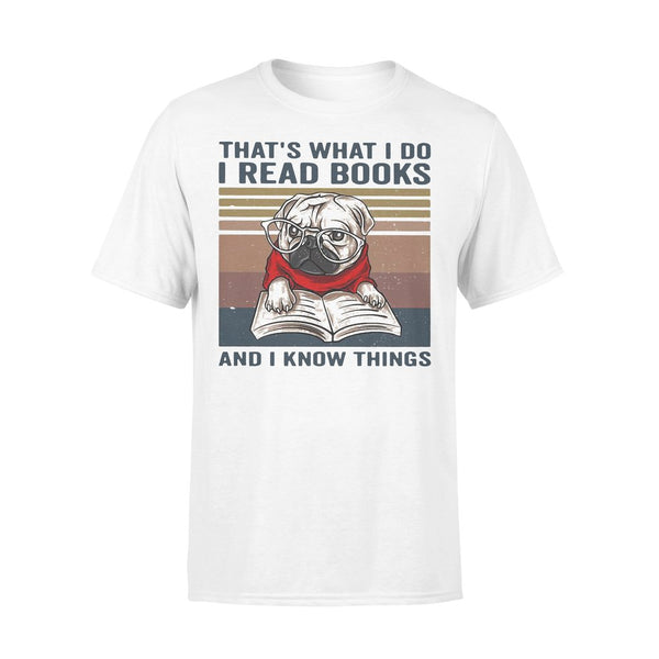 Pug Thats What I Do I Read Books And I Know Things T-shirt