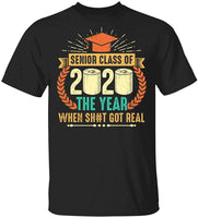 Senior Class of 2020 The Year Sht Got Real Quarantined T-Shirt