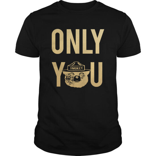 Smokey Bear Says Only You T shirt