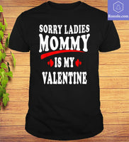 Sorry Ladies Mommy Is My Valentine T-Shirt - Teetaho
