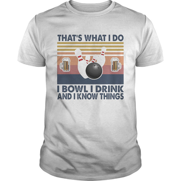 Thats What I Do I Bowl I Drink and I Know Things T-shirt