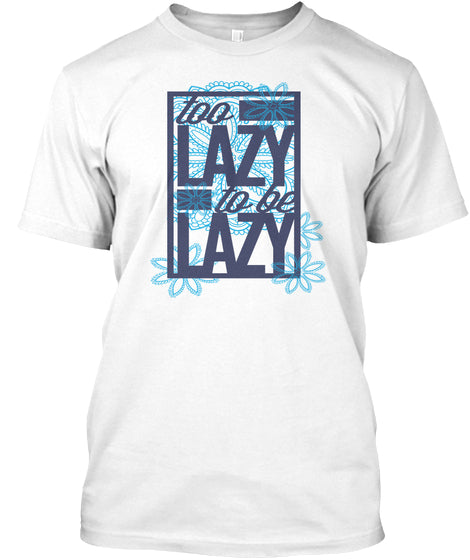 Too lazy T Shirt