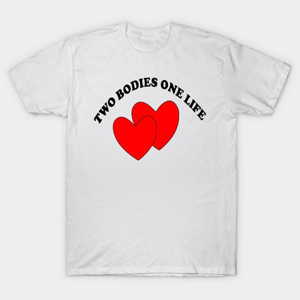 Two Bodies One Life Valentine T-Shirts All Sizes - Teetaho