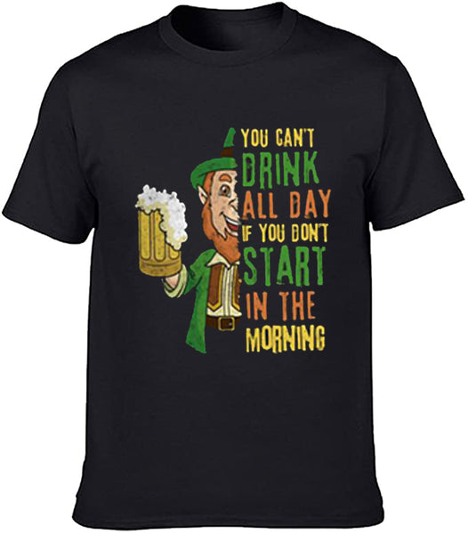 You Can't Drink All Day If You Don't Start In The Morning Classic T shirt