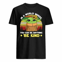 Baby Yoda in a World Where You Can Be Anything Be Kind T-Shirts - Teetaho