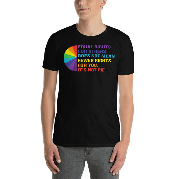 Equal Rights Others Does Not Mean Fewer Rights For You It's Not Pie T-shirt