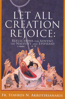 Let All Creation Rejoice: Reflections for Advent, the Nativity and Epiphany