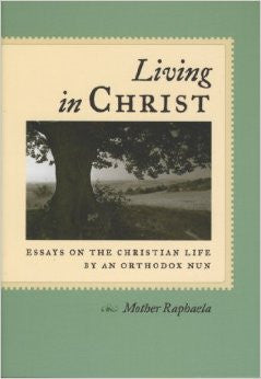Living in Christ: Essays on the Christian Life by an Orthodox Nun