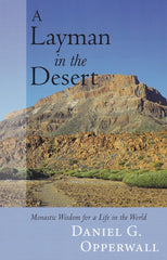 A Layman in the Desert: Monastic Wisdom for a Life in the World