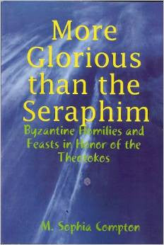 More Glorious than the Seraphim: Byzantine Homilies and Feasts in Honor of the Theotokos