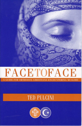 Face to Face: A Guide for Orthodox Christians Encountering Muslims