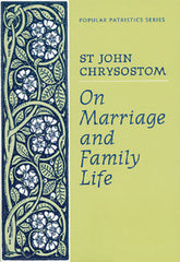 On Marriage & Family Life - St John Chrysostom